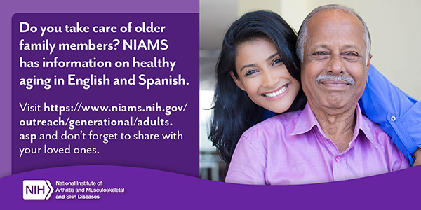 Do you take care of older family members? NIAMS has information on healthy aging in English and Spanish. Bone Card - an elder farther and a middle aged daughter