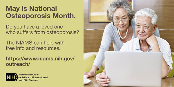 May is National Osteoporosis Month. Do you have a loved one who suffers from osteoporosis? The NIAMS can help with free info and resources.