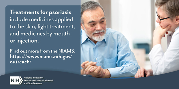 Treatments for psoriasis include medicines applied to the skin, light treatment, and medicines by mouth or injection. Find out more from the NIAMS: https://www.niams.nih.gov/outreach