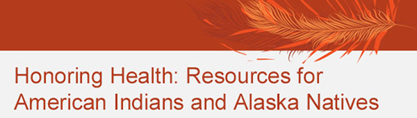 A banner image stating Honoring ealth: Resources for American Indians and Alaska Natives.